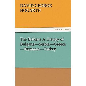 På Balkan en historia av BulgariaSerbiaGreeceRumaniaTurkey av Hogarth & David George