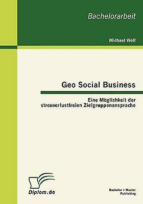 Geo Social Business Eine Mglichkeit der streuverlustfreien Zielgruppenansprache by Wolf & Michael