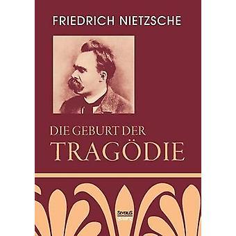 Die Geburt der Tragdie by Nietzsche & Friedrich