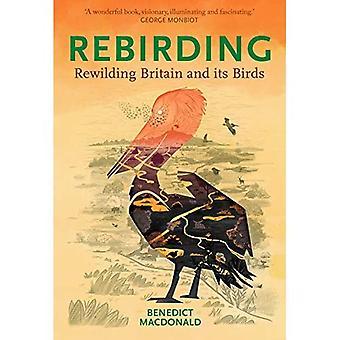 Rebirding: Rewilding Britain� and its Birds (Pelagic Monographs)