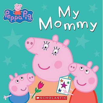 Peppa Pig - My Mommy by Neville Astley - Mark Baker - 9780545468046 Bo