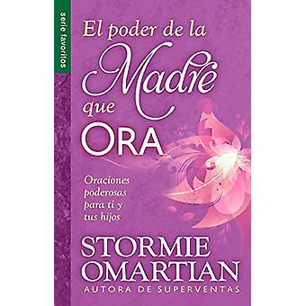 El Poder de La Madre Que Ora=the Power of a Praying Mom - Oraciones Po