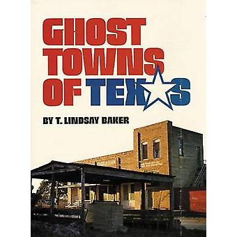 Ghost Towns of Texas (New edition) by T. Lindsay Baker - 978080612189