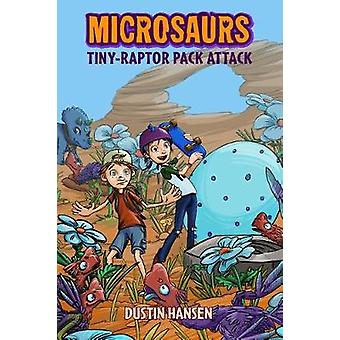Microsaurs - Tiny-Raptor Pack Attack by Dustin Hansen - 9781250090256