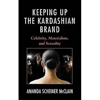 Keeping Up the Kardashian Brand - Celebrity - Materialism - and Sexual