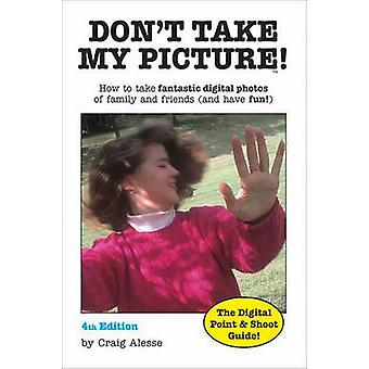 Don't Take My Picture - The Digital Point and Shoot Guide (4th Revised