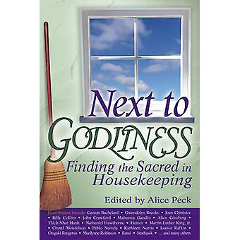 Next to Godliness - Finding the Sacred in Housekeeping by Alice Peck -