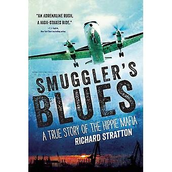 Smuggler's Blues - A True Story of the Hippie Mafia by Richard Stratto