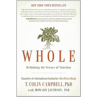 Whole - Rethinking the Science of Nutrition by T. Colin Campbell - How