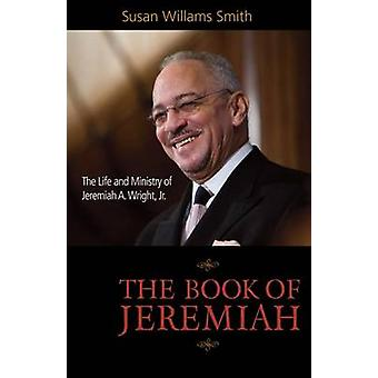 The Book of Jeremiah - The Life and Ministry of Jeremiah A. Wright - J