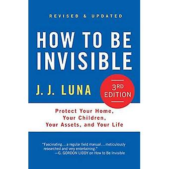 How to Be Invisible - Protect Your Home - Your Children - Your Assets