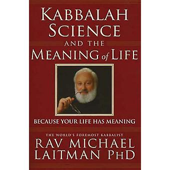 Kabbalah Science and the Meaning of Life by Rav Michael Laitman