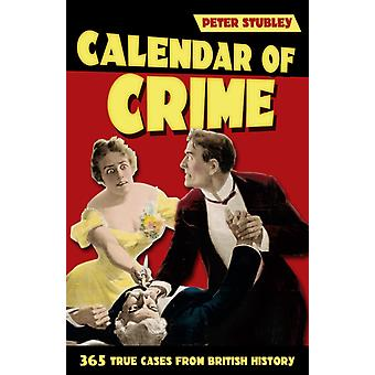 Calendar of Crime: 365 True Cases from British History (Paperback) by Stubley Peter
