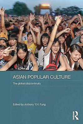 Asian Popular Culture The Global DisContinuity by Fung & Anthony Y. H.