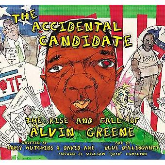 The Accidental Candidate - The Rise and Fall of Alvin Greene by Corey