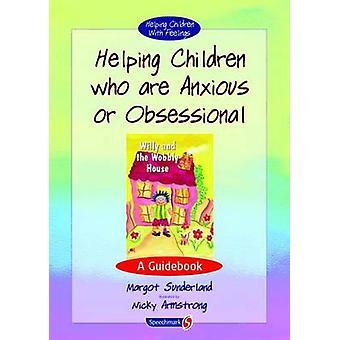 Ajudar as crianças que são ansioso ou obsessivo - A guia (1st novo