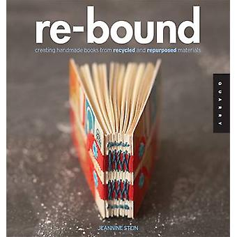 Re-bound - Creating Handmade Books from Recycled and Repurposed Materi