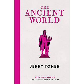 The Ancient World - Ideas in Profile by Jerry Toner - 9781781254202 Bo