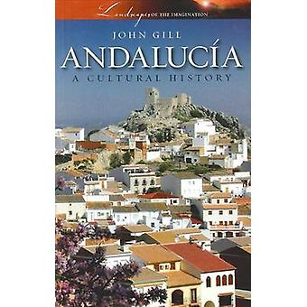 Andalucia - A Cultural History by John Gill - 9781904955443 Book