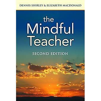 Mindful läraren (2: a reviderade upplagan) av Dennis Shirley - Elizabe