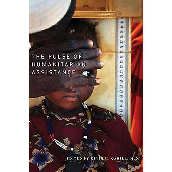 The Pulse of Humanitarian Assistance by Kevin M. Cahill - 97808232271