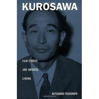 Kurosawa - études cinématographiques et le cinéma japonais par Mitsuhiro Yoshimoto - 9