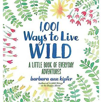 1 -001 Ways to Live Wild - A Little Book of Everyday Advenures by Barb