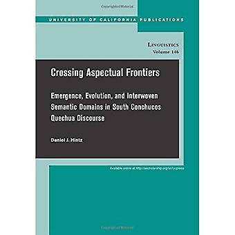 Crossing Aspectual Frontiers: Emergence, Evolution, and Interwoven Semantic Domains in South Conchucos Quechua...
