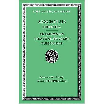 Aeschylus, II, The Oresteia: Agamemnon. Libation-Bearers. Eumenides (Loeb Classical Library)