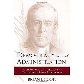 Democracy and Administration: Woodrow Wilson's Ideas and the Challenges of Public Management (Johns Hopkins Studies in Governance & Public Management)
