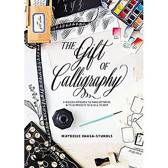 The Gift of Calligraphy: A� Modern Approach to Hand Lettering with 25 Projects to Give and to Keep