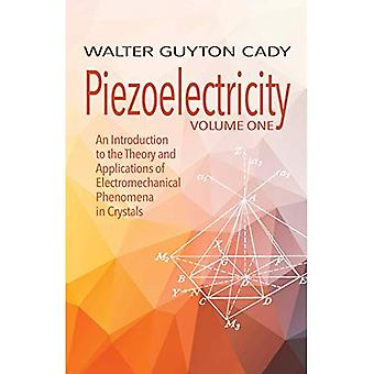 Piezoelectricity: Volume One: An Introduction to the Theory and Applications� of Electromechanical Phenomena in Crystals: An Introduction to the Theory and Applications of Electromechanical Phenomena in Crystals