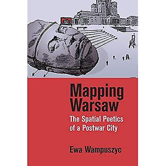 Mapping Warsaw: The Spatial� Poetics of a Postwar City