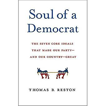 Seele der Demokrat: die sieben Kern-ideale, die unsere Partei- und unser Land - groß gemacht