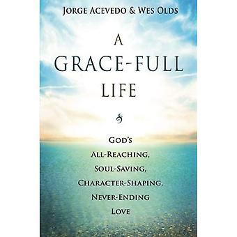 Une vie de Grace-Full: L'amour de Dieu tout-atteignant économie d'âme, lissage du caractère, sans fin
