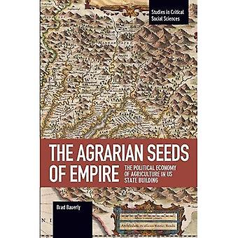 The Agrarian Seeds Of Empire: The Political Economy of Agriculture in US State Building