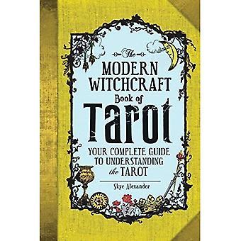 Het boek van de moderne hekserij van Tarot: uw Complete gids voor het begrip van de Tarot - moderne hekserij