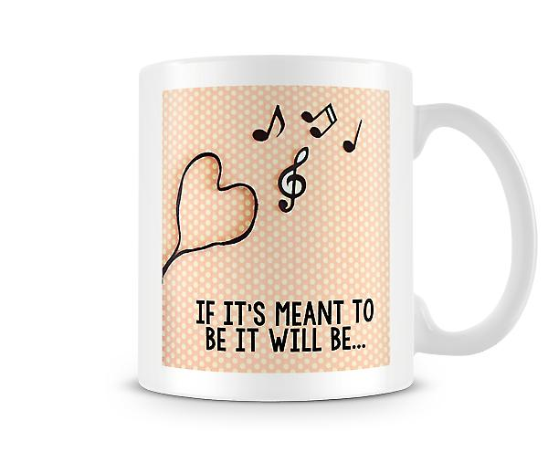 If It's Meant To Be It Will Be Mug