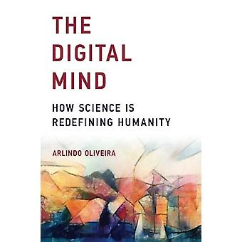 The Digital Mind - How Science Is Redefining Humanity by Arlindo L. Ol