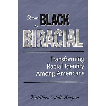 From Black to Biracial Transforming Racial Identity Among Americans by Korgen & Kathleen Odell