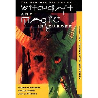 Witchcraft and Magic in Europe Volume 6 The Twentieth Century by de Blecourt & Willem