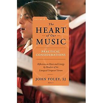 Heart of Our Music Practical Considerations Reflections on Music and Liturgy by Members of the Liturgical Composers Forum by Foley & John