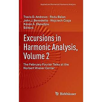 Excursions in Harmonic Analysis Volume 2 The February Fourier Talks at the Norbert Wiener Center by Andrews & Travis D.