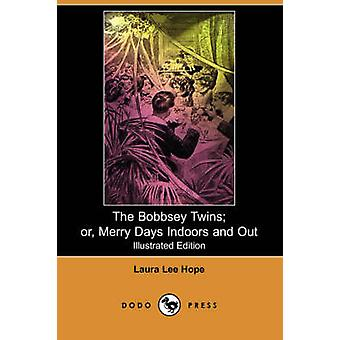 The Bobbsey Twins Or Merry Days Indoors and Out by Hope & Laura Lee