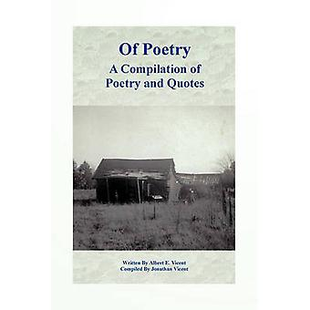 Of Poetry a Compilation of Poetry and Quotes by Vicent & Albert E.