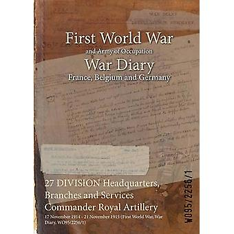 27 DIVISION Headquarters Branches and Services Commander Royal Artillery  17 November 1914  21 November 1915 First World War War Diary WO9522561 by WO9522561