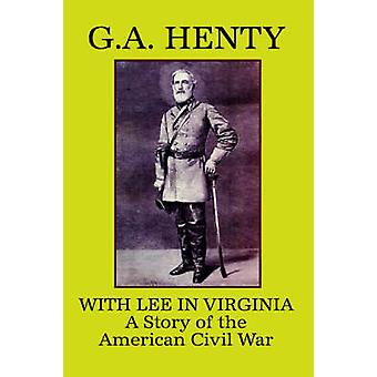 Com Lee na Virgínia uma história da Guerra Civil americana por Henry & G. A.