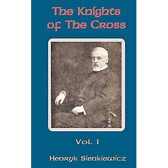 Knights of the Cross Volume One The by Sienkiewicz & Henryk K.