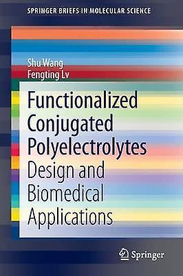 Functionalized Conjugated Polyelectrolytes Design and Biomedical Applications by Wang & Shu