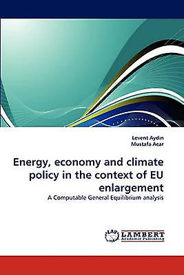 Energy Economy and Climate Policy in the Context of Eu Enlargement by Ayd N. & Levent